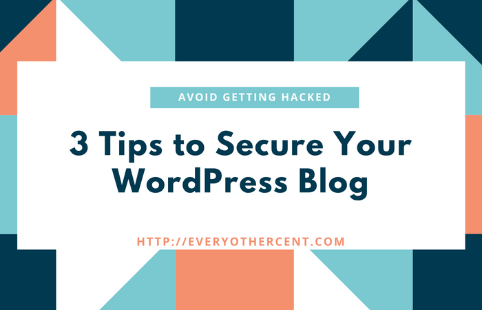 Top 3 Tips to Secure your WordPress Blog: Avoid getting Hacked!