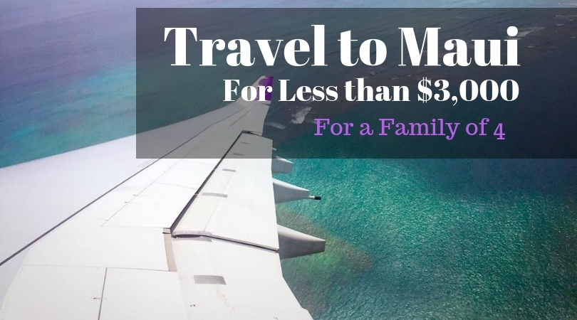 How the 4 of us traveled to Maui for less than $3,000?